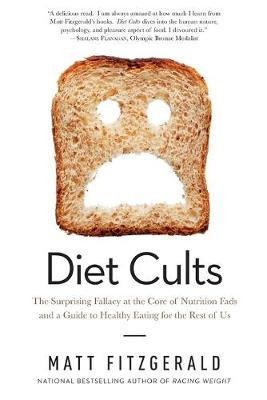 Diet Cults: The Surprising Fallacy at the Core of Nutrition Fads and a Guide to Healthy Eating for the Rest of Us (Paperback)