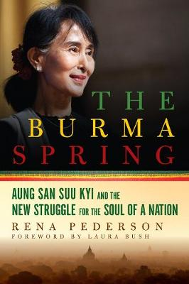 The Burma Spring: Aung San Suu Kyi and the New Struggle for the Soul of a Nation (Paperback)