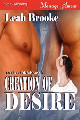 Creation of Desire [Desire, Oklahoma 3] {Siren Menage Amour #36) (Paperback)
