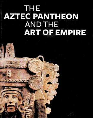 The Aztec Pantheon and the Art of Empire (Hardback)
