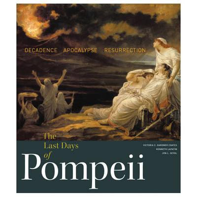 The Last Days of Pompeii: Decadence, Apocalypse, Resurrection (Hardback)
