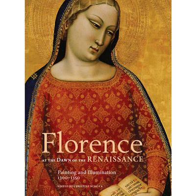 Florence at the Dawn of the Renaissance: Painting and Illumination, 1300-1350 (Hardback)