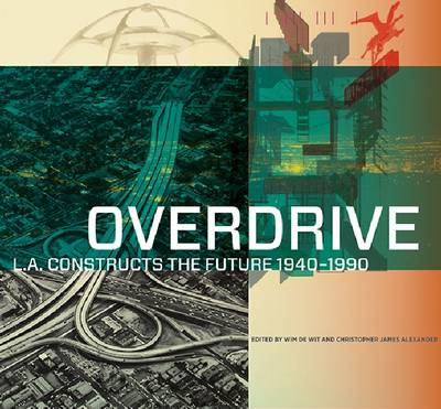 Overdrive - L.A Constructs the Future, 1940-1990 (Hardback)