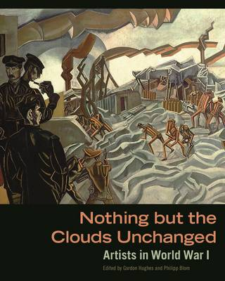Nothing But The Clouds Unchanged - Artists in World War I (Hardback)