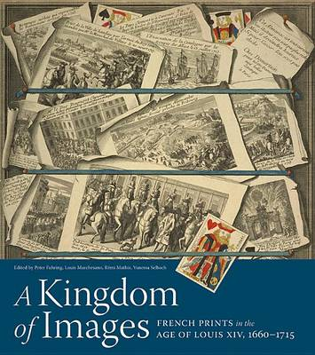 A Kingdom of Images: French Print in the Age of Louis XIV, 1660-1715 (Hardback)