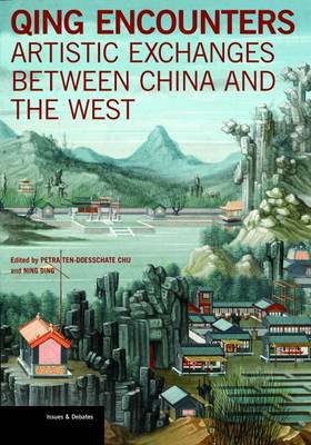 Qing Encounters - Artistic Exchanged between China and the West (Paperback)