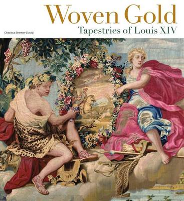 Woven Gold - Tapestries of Louis XIV (Hardback)