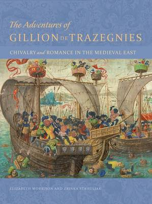 The Adventures of Gillion de Trazegnies - Chivalry and Romance in the Medieval East (Hardback)