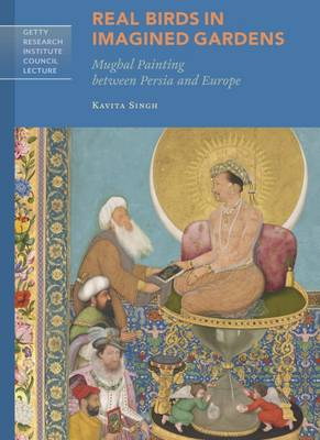 Realy Birds in Imagined Gardens - Mughal Painting Between Persia Europe (Paperback)