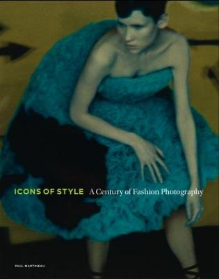 Icons of Style - A Century of Fashion Photography (Hardback)