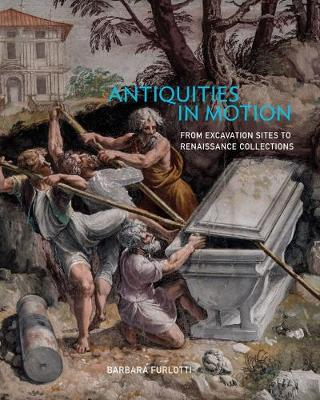 Antiquities in Motion - From Excavation Sites to Renaissance Collections (Hardback)