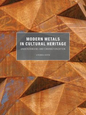 Modern Metals in Cultural Heritage - Understanding and Characterization (Paperback)