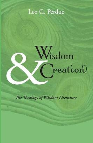 Wisdom & Creation: The Theology of Wisdom Literature (Paperback)