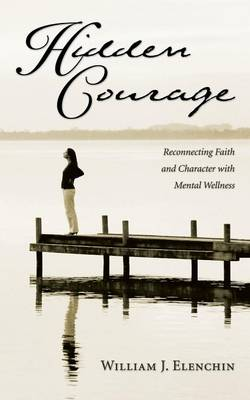 Hidden Courage: Reconnecting Faith and Character with Mental Wellness (Paperback)