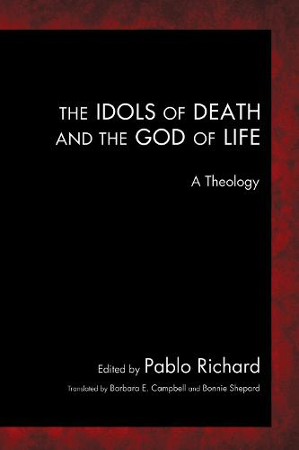The Idols of Death and the God of Life: A Theology (Paperback)