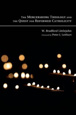 The Mercersburg Theology and the Quest for Reformed Catholicity (Paperback)