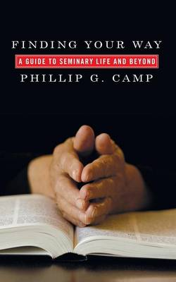 Finding Your Way: A Guide to Seminary Life and Beyond (Paperback)