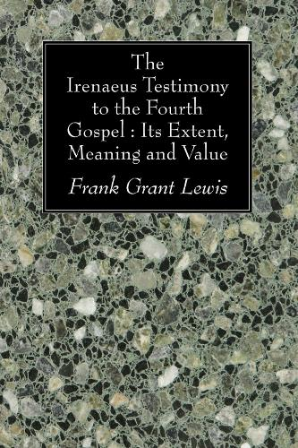 The Irenaeus Testimony to the Fourth Gospel: Its Extent, Meaning, and Value (Paperback)
