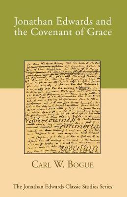 Jonathan Edwards and the Covenant of Grace - Jonathan Edwards Classic Studies (Paperback)