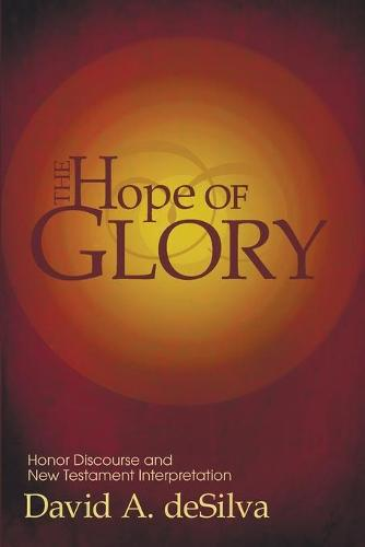 The Hope of Glory: Honor Discourse and New Testament Interpretation (Paperback)