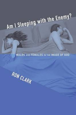 Am I Sleeping with the Enemy?: Males and Females in the Image of God (Paperback)