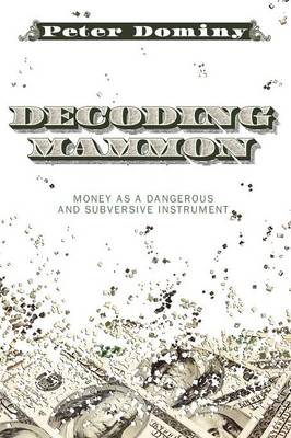 Decoding Mammon: Money as a Dangerous and Subversive Instrument (Paperback)