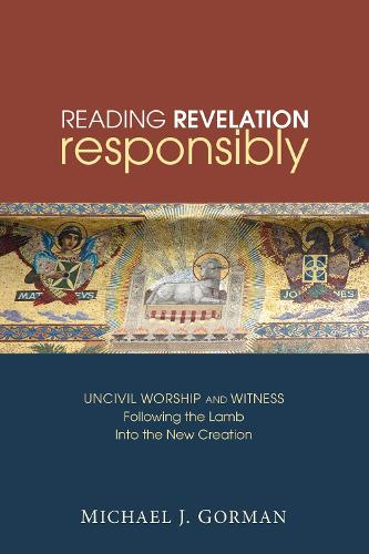Reading Revelation Responsibly: Uncivil Worship and Witness: Following the Lamb Into the New Creation (Paperback)