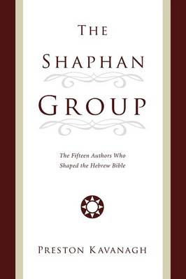 The Shaphan Group: The Fifteen Authors Who Shaped the Hebrew Bible (Paperback)