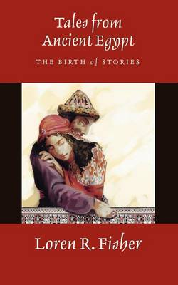 Tales from Ancient Egypt: The Birth of Stories (Paperback)