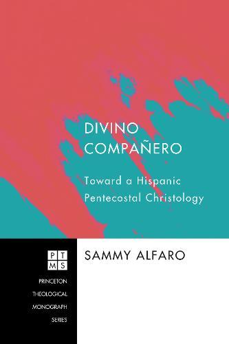 Divino Compaanero: Toward a Hispanic Pentecostal Christology (Paperback)