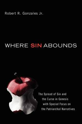Where Sin Abounds: The Spread of Sin and the Curse in the Book of Genesis with Special Focus on the Patriarchal Narratives (Paperback)