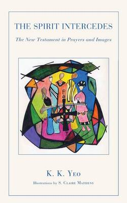 The Spirit Intercedes: The New Testament in Prayers and Images (Paperback)