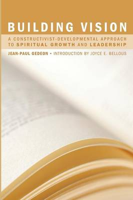 Building Vision: A Constructivist-Developmental Approach to Spiritual Growth and Leadership (Paperback)