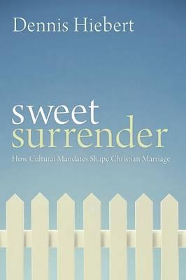 Sweet Surrender: How Cultural Mandates Shape Christian Marriage (Paperback)