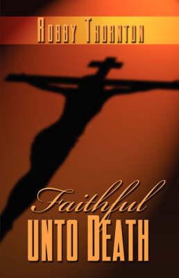 Faithful Unto Death (Paperback)