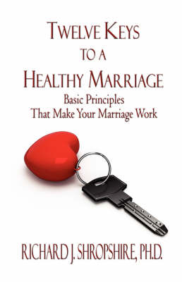 Twelve Keys to a Healthy Marriage: Basic Principles That Make Your Marriage Work (Paperback)