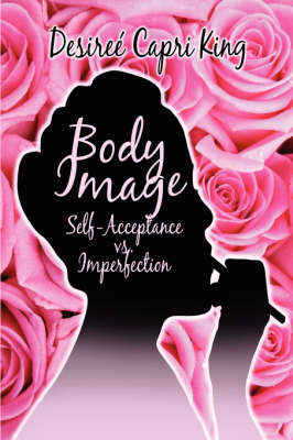 Body Image: Self-Acceptance vs. Imperfection (Paperback)