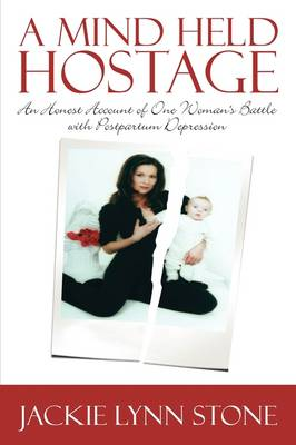 A Mind Held Hostage: An Honest Account of One Woman's Battle with Postpartum Depression (Paperback)