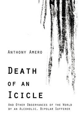 Death of an Icicle: And Other Observances of the World by an Alcoholic, Bipolar Sufferer (Paperback)