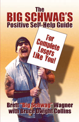 The Big Schwag's Positive Self Help Guide: For Complete Losers Like Yourself! (Paperback)