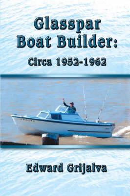 Glasspar Boat Builder: Circa 1952-1962 (Paperback)