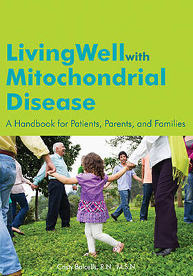 Living Well with Mitochondrial Disease: A Handbook for Patients, Parents & Families (Paperback)