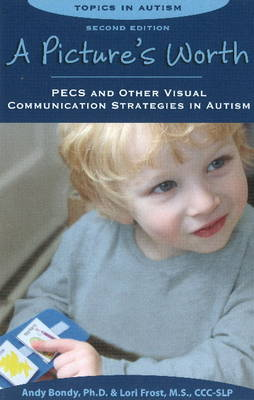 Pictures Worth: PECS & Other Visual Communication Strategies in Autism -- 2nd Edition (Paperback)
