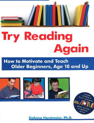 Try Reading Again: How to Motivate & Teach Older Beginners, Age 10 & Up