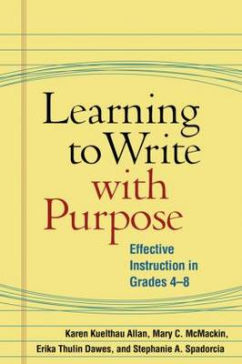 Learning to Write with Purpose: Effective Instruction in Grades 4-8 - Solving Problems in the Teaching of Literacy (Hardback)