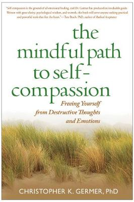 The Mindful Path to Self-Compassion: Freeing Yourself from Destructive Thoughts and Emotions (Hardback)