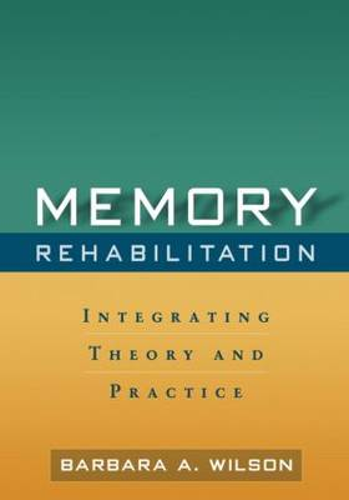 Memory Rehabilitation: Integrating Theory and Practice (Hardback)