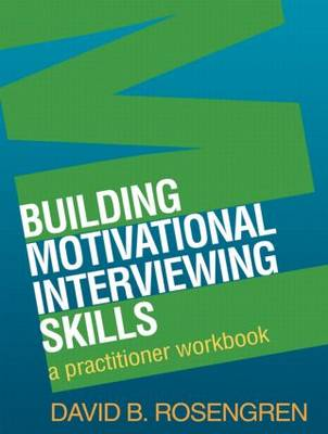 Building Motivational Interviewing Skills: A Practitioner Workbook (Paperback)