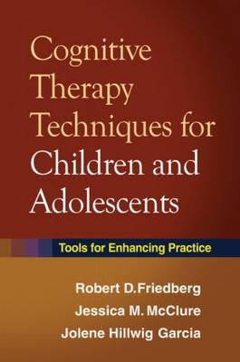 Cognitive Therapy Techniques for Children and Adolescents: Tools for Enhancing Practice (Hardback)