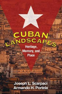 Cuban Landscapes: Heritage, Memory, and Place - Guilford Texts in Regional Geography (Paperback)